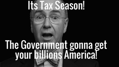 Its tax season! the government gonna get your billions america!