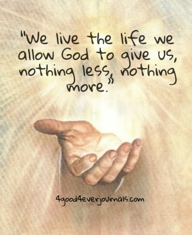 """""""we live the life we allow god to give us, nothing less, nothing more."""" 4good4everjournals.com"""