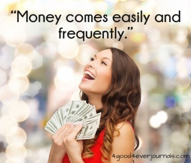 """""""money comes easily and frequently."""" 4good4everjournals.com"""
