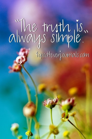 """""""the truth is always simple."""" 4good4everjournals.com"""