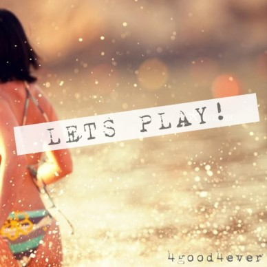 Lets play! 4good4ever