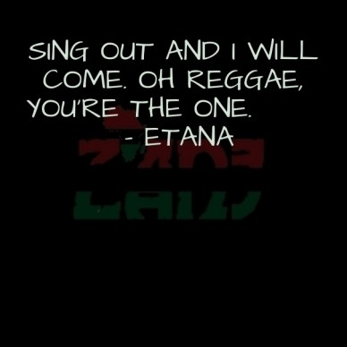 Sing out and i will come. oh reggae, you're the one. - etana