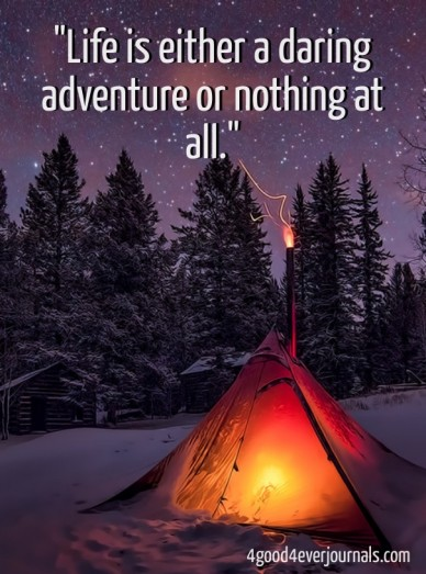 """""""life is either a daring adventure or nothing at all."""" 4good4everjournals.com"""
