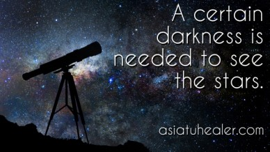A certain darkness is needed to see the stars. asiatuhealer.com