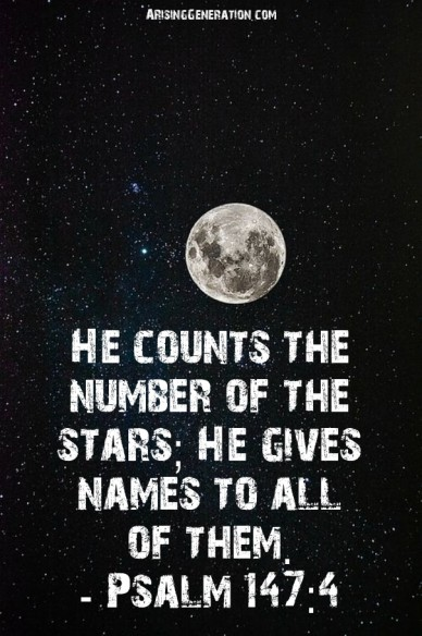 He counts the number of the stars; he gives names to all of them. - psalm 147:4 arisinggeneration.com
