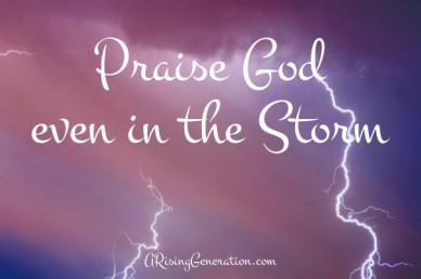 Praise God even in the storm arisinggeneration.com