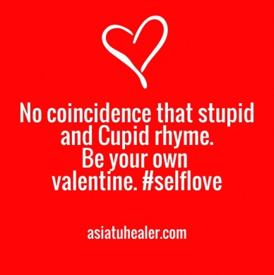 No coincidence that stupid and cupid rhyme. be your own valentine. #selflove asiatuhealer.com