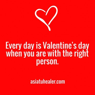 Every day is valentine's day when you are with the right person. asiatuhealer.com