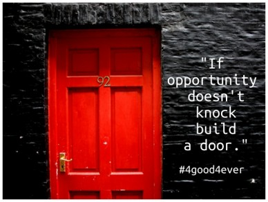 """if opportunity doesn't knockbuild a door."" #4good4ever"