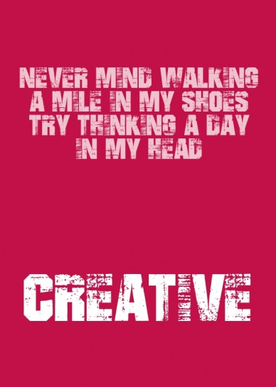 Never mind walking a mile in my shoes try thinking a day in my head