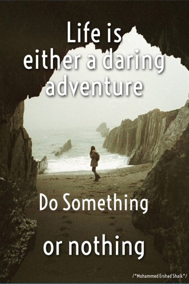 Life is either a daring adventure or nothing do something /*mohammed ershad shaik*/