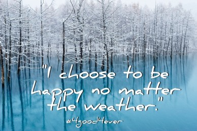 """i choose to be happy no matter the weather."" #4good4ever"