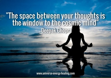 """""""the space between your thoughts is the window to the cosmic mind"""" --deepak chopra www.universe-energy-healing.com"""