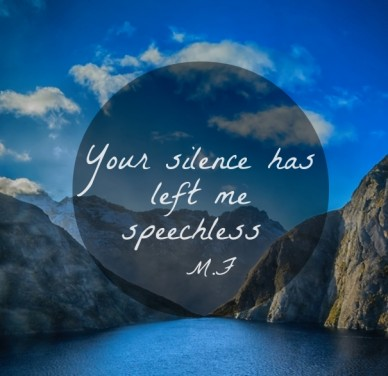 Your silence has left me speechless m.f
