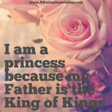 I am a princess because my father is the king of kings www.arisinggeneration.com