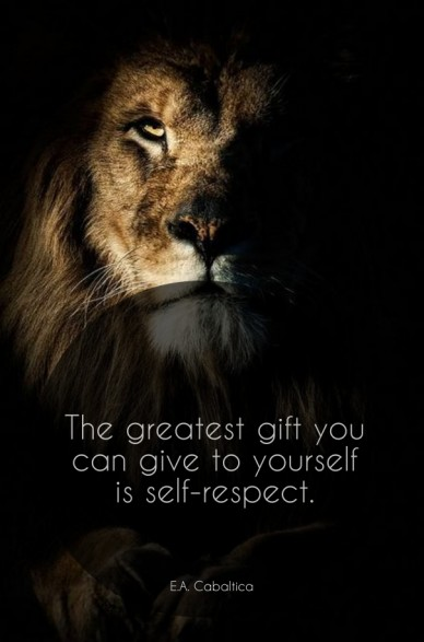 The greatest gift you can give to yourself is self-respect. e.a. cabaltica