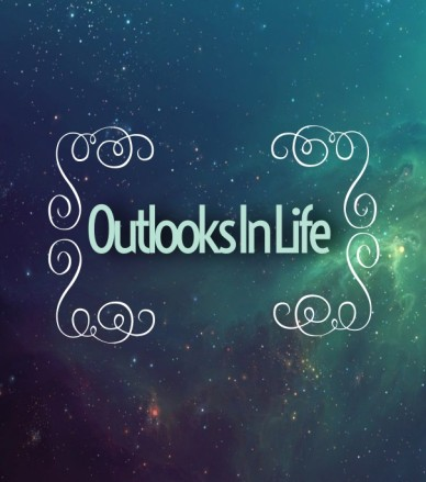 Outlooks in life