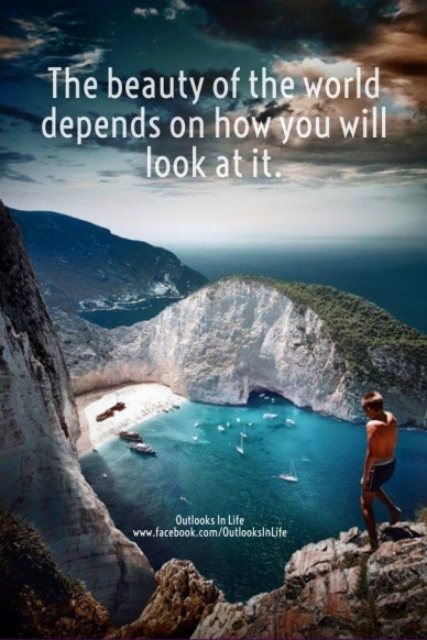 The beauty of the world depends on how you will look at it. outlooks in life www.facebook.com/outlooksinlife