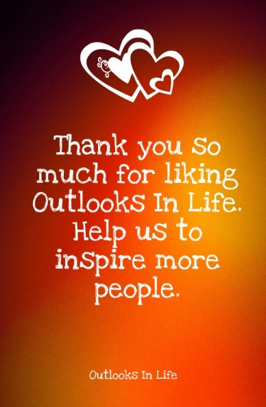 Thank you so much for liking outlooks in life. help us to inspire more people. outlooks in life