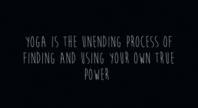 Yoga is the unending process of finding and using your own true power