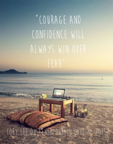 """""""courage and confidence will always win over fear"""" toby lee dyslexia dublin cetc © 2015"""