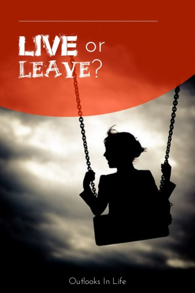 Live or leave? outlooks in life