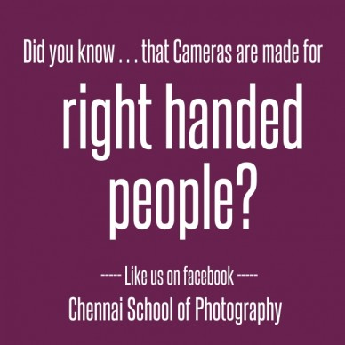 Did you know … that cameras are made for right handed people? ----- like us on facebook ----- chennai school of photography