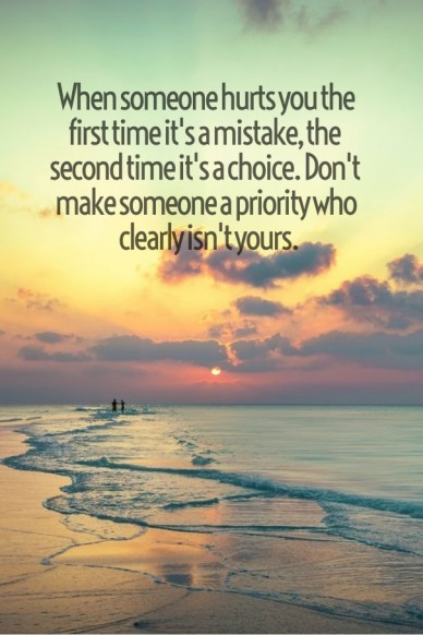 Whenwhen someone hurts you the first time it's a mistake, the second time it's a choice. don't make someone a priority who clearly isn't yours.