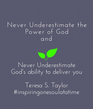 Never underestimate the power of god and never underestimate god's ability to deliver you teresa s. taylor #inspiringonesoulatatime