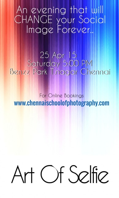 25 apr 15 saturday 5:00 pmbenzz park t.nagar chennai art of selfie an evening that will change changechan your social image forever.. for online bookings www.chennaischoolofph