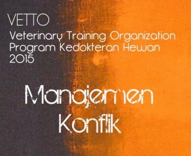 Vetto veterinary training organization program kedokteran hewan2015 manajemen konflik