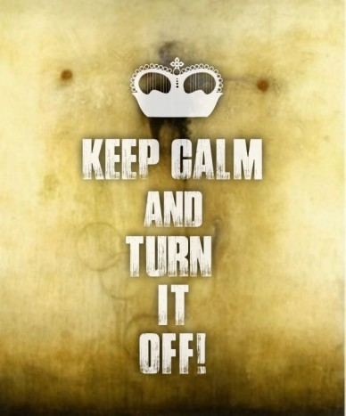 Keep calm andturn itoff!