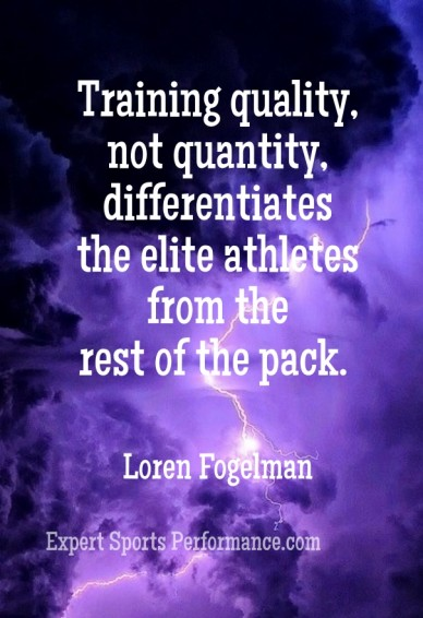 Training quality, not quantity, differentiates the elite athletes from the rest of the pack. loren fogelman expert sports performance.com