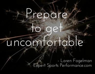 Prepare to get uncomfortable - loren fogelmanexpert sports performance.com