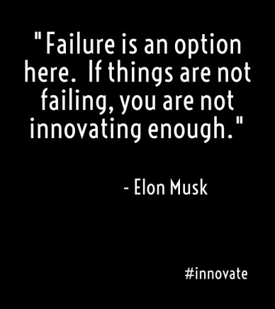 """failure is an option here. if things are not failing, you are not innovating enough."" - elon musk #innovate"