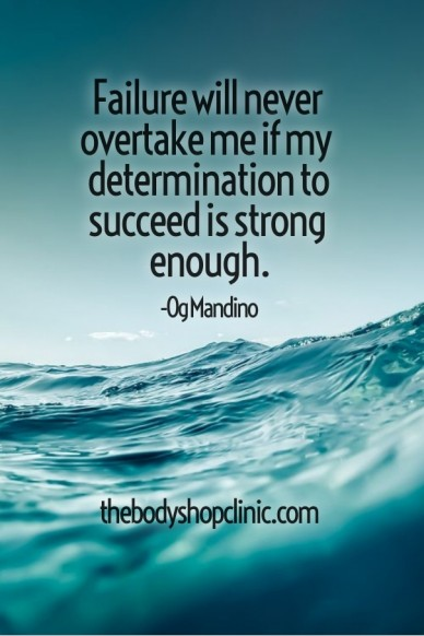 Failure will never overtake me if my determination to succeed is strong enough. -og mandino thebodyshopclinic.com