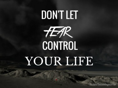 Don't let fear control your life fb.com/becomingwarrior