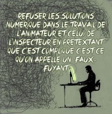 Refuser les solutions numerique dans le travail de l'animateur et celui de l'inspecteur en pretextant que c'est complique c'est ce qu'on appelle un faux-fuyant