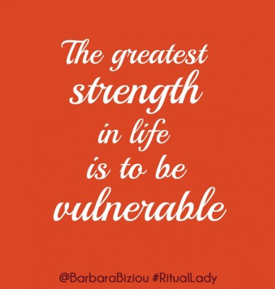 The greatest strength in life is to be vulnerable @barbarabiziou #rituallady