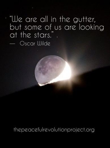 """""""we are all in the gutter, but some of us are looking at the stars."""" ― oscar wilde thepeacefulrevolutionproject.org"""