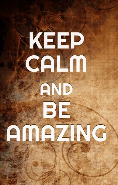 Keep calm andbe amazing