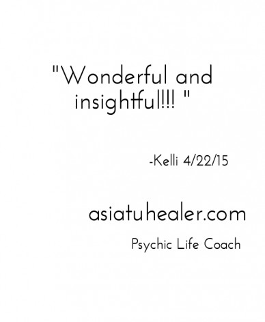 """wonderful and insightful!!! "" -kelli 4/22/15 asiatuhealer.com psychic life coach"