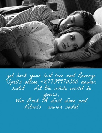 Get back your lost love and revenge spells online +27739970300 anwar sadat let the whole world be yours,win back a lost love and rituals anwar sadat