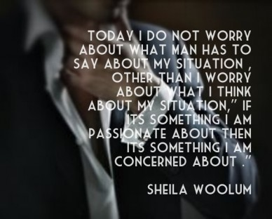 """Today i do not worry about what man has to say about my situation , other than i worry about what i think about my situation,"""" if its something i am passionate about then its"""