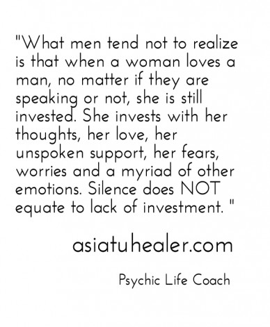 """""""what men tend not to realize is that when a woman loves a man, no matter if they are speaking or not, she is still invested. she invests with her thoughts, her love, her unsp"""