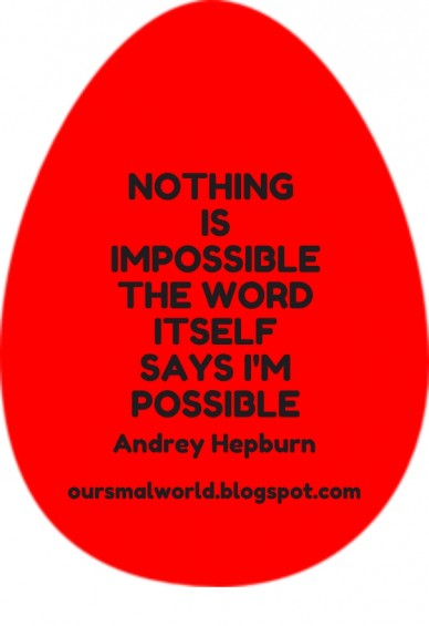 Nothing is impossible the word itself says i'm possible andrey hepburn oursmalworld.blogspot.com