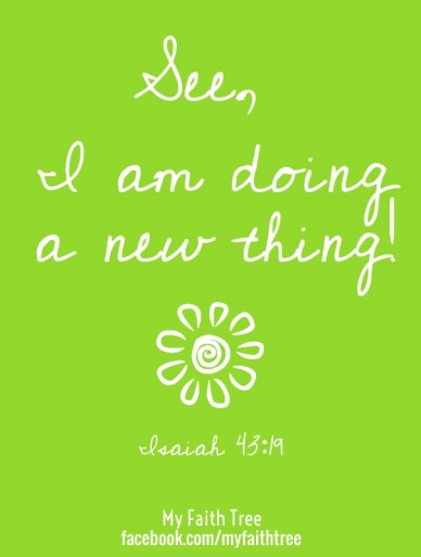 See, i am doing a new thing! my faith tree facebook.com/myfaithtree isaiah 43:19