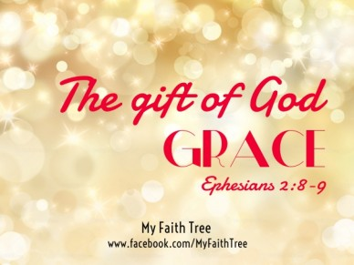 The gift of god grace my faith tree www.facebook.com/myfaithtree ephesians 2:8-9