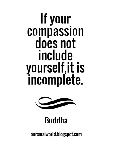 If your compassion does not include yourself, it is incomplete. buddha if your compassion does not include yourself,it is incomplete. buddha oursmalworld.blogspot.com