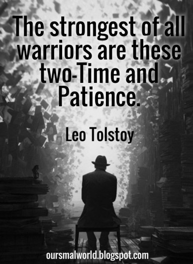 The strongest of all warriors are these two—time and patience. leo tolstoy oursmalworld.blogspot.com